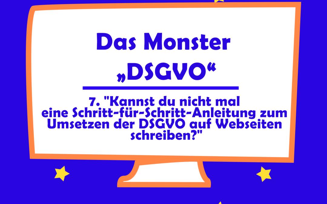 """""""Kannst du nicht mal eine Schritt-für-Schritt-Anleitung zum Umsetzen der DSGVO auf Webseiten schreiben?"""""""