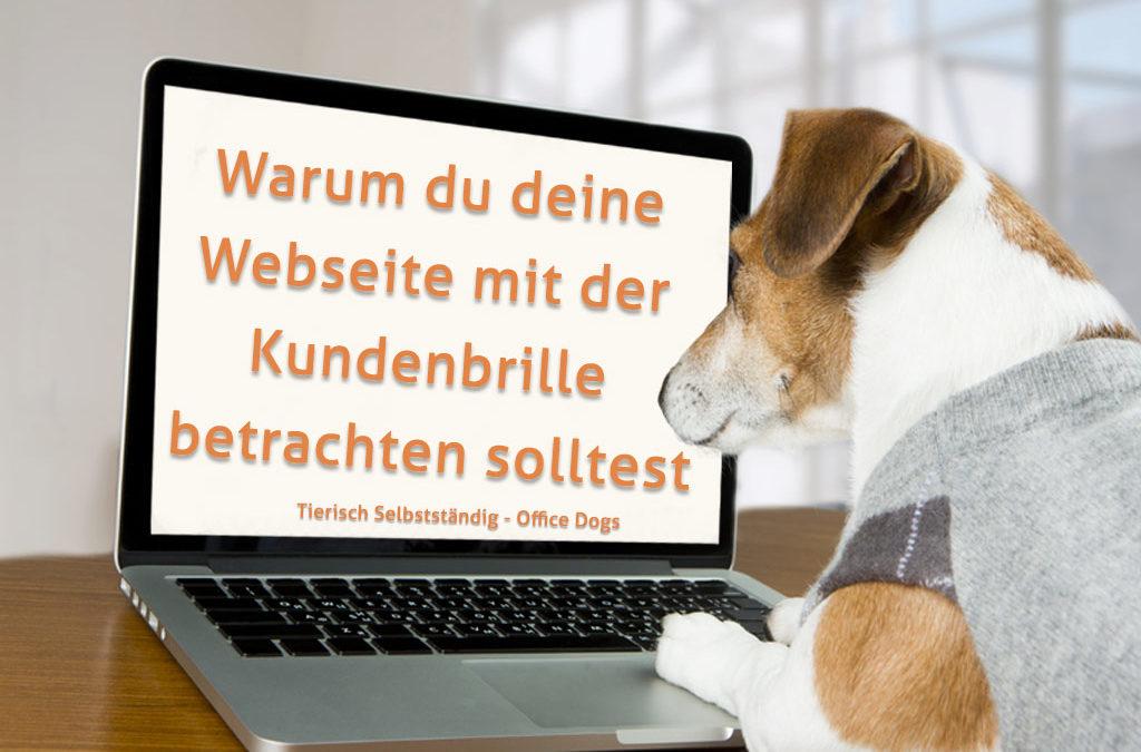 Warum du deine Webseite mit der Kundenbrille betrachten solltest